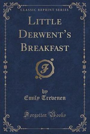 Bog, paperback Little Derwent's Breakfast (Classic Reprint) af Emily Trevenen