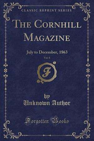 Bog, hæftet The Cornhill Magazine, Vol. 8: July to December, 1863 (Classic Reprint) af Unknown Author
