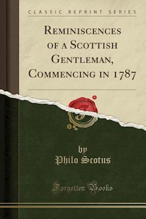 Bog, hæftet Reminiscences of a Scottish Gentleman, Commencing in 1787 (Classic Reprint) af Philo Scotus