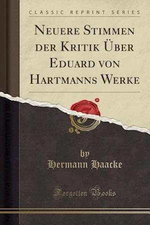 Bog, paperback Neuere Stimmen Der Kritik Uber Eduard Von Hartmanns Werke (Classic Reprint) af Hermann Haacke