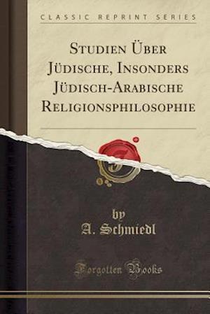 Bog, paperback Studien Uber Judische, Insonders Judisch-Arabische Religionsphilosophie (Classic Reprint) af A. Schmiedl