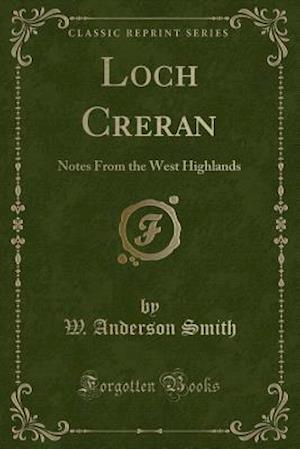 Bog, hæftet Loch Creran: Notes From the West Highlands (Classic Reprint) af W. Anderson Smith