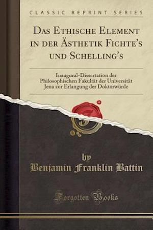 Bog, paperback Das Ethische Element in Der Asthetik Fichte's Und Schelling's af Benjamin Franklin Battin