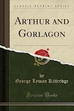 Arthur and Gorlagon (Classic Reprint)