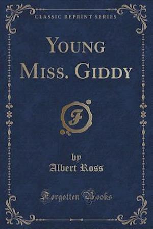 Bog, hæftet Young Miss. Giddy (Classic Reprint) af Albert Ross