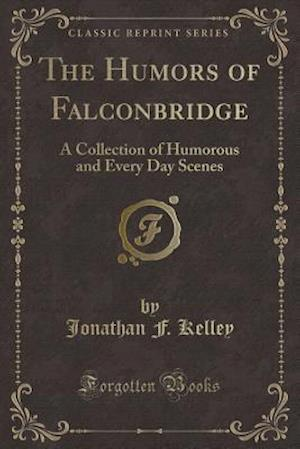 Bog, hæftet The Humors of Falconbridge: A Collection of Humorous and Every Day Scenes (Classic Reprint) af Jonathan F. Kelley
