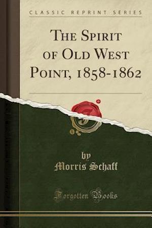 Bog, hæftet The Spirit of Old West Point, 1858-1862 (Classic Reprint) af Morris Schaff
