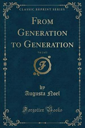 From Generation to Generation, Vol. 2 of 2 (Classic Reprint)