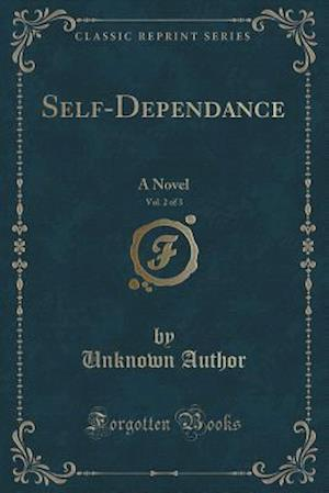 Bog, hæftet Self-Dependance, Vol. 2 of 3: A Novel (Classic Reprint) af Unknown Author