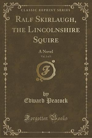 Bog, hæftet Ralf Skirlaugh, the Lincolnshire Squire, Vol. 2 of 3: A Novel (Classic Reprint) af Edward Peacock