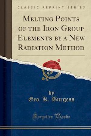 Bog, paperback Melting Points of the Iron Group Elements by a New Radiation Method (Classic Reprint) af Geo K. Burgess