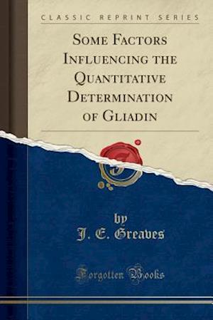 Bog, hæftet Some Factors Influencing the Quantitative Determination of Gliadin (Classic Reprint) af J. E. Greaves