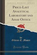Price-List Analytical Laboratory and Assay Office (Classic Reprint) af Gideon E. Moore