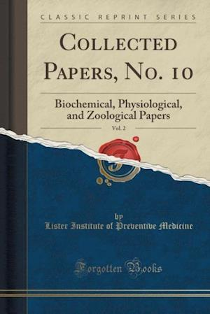 Bog, hæftet Collected Papers, No. 10, Vol. 2: Biochemical, Physiological, and Zoological Papers (Classic Reprint) af Lister Institute of Preventive Medicine