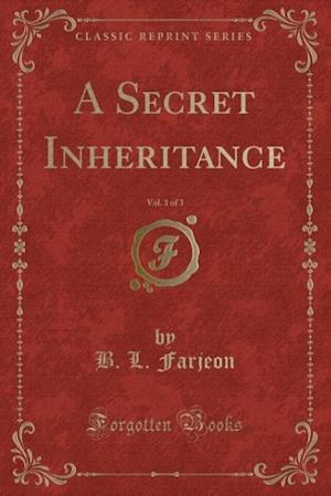 Bog, hæftet A Secret Inheritance, Vol. 1 of 3 (Classic Reprint) af B. L. Farjeon