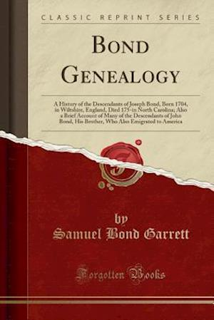 Bog, hæftet Bond Genealogy: A History of the Descendants of Joseph Bond, Born 1704, in Wiltshire, England, Died 175-in North Carolina; Also a Brief Account of Man af Samuel Bond Garrett