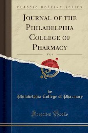 Bog, paperback Journal of the Philadelphia College of Pharmacy, Vol. 4 (Classic Reprint) af Philadelphia College Of Pharmacy
