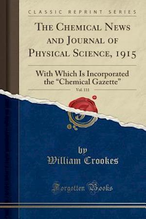 Bog, hæftet The Chemical News and Journal of Physical Science, 1915, Vol. 111: With Which Is Incorporated the
