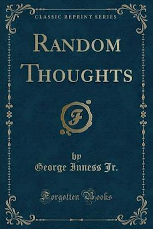 Bog, paperback Random Thoughts (Classic Reprint) af George Inness Jr