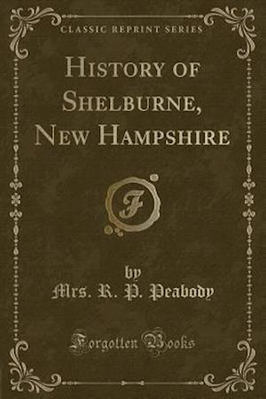 History of Shelburne, New Hampshire (Classic Reprint)