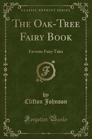Bog, hæftet The Oak-Tree Fairy Book: Favorite Fairy Tales (Classic Reprint) af Clifton Johnson