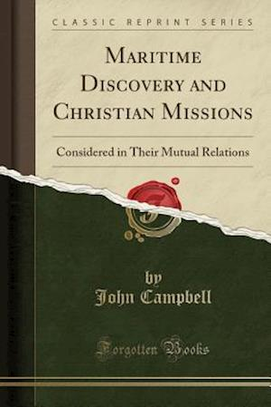 Bog, hæftet Maritime Discovery and Christian Missions: Considered in Their Mutual Relations (Classic Reprint) af John Campbell