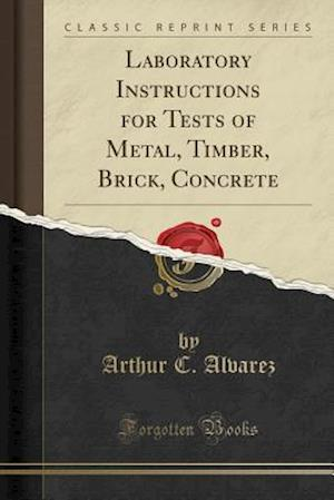 Laboratory Instructions for Tests of Metal, Timber, Brick, Concrete (Classic Reprint)