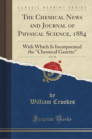 Bog, paperback The Chemical News and Journal of Physical Science, 1884, Vol. 49 af William Crookes