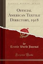Official American Textile Directory, 1918 (Classic Reprint)