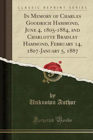 Bog, paperback In Memory of Charles Goodrich Hammond, June 4, 1805-1884, and Charlotte Bradley Hammond, February 14, 1807-January 5, 1887 (Classic Reprint) af Unknown Author
