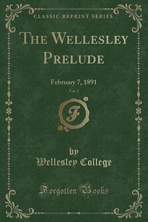 Bog, hæftet The Wellesley Prelude, Vol. 2: February 7, 1891 (Classic Reprint) af Wellesley College
