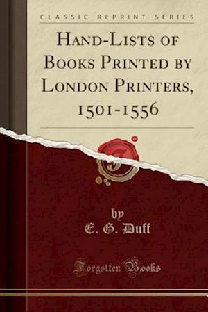 Bog, hæftet Hand-Lists of Books Printed by London Printers, 1501-1556 (Classic Reprint) af E. G. Duff