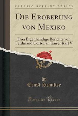 Bog, paperback Die Eroberung Von Mexiko af Ernst Schultze