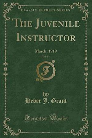 The Juvenile Instructor, Vol. 54: March, 1919 (Classic Reprint)