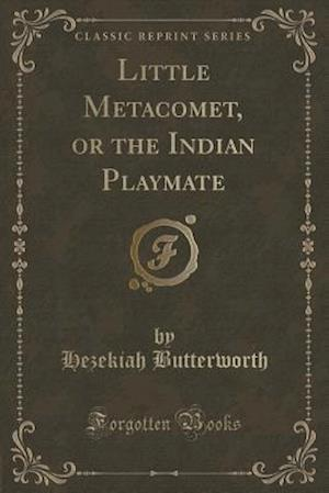 Bog, paperback Little Metacomet, or the Indian Playmate (Classic Reprint) af Hezekiah Butterworth