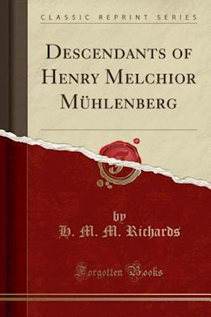 Bog, paperback Descendants of Henry Melchior Muhlenberg (Classic Reprint) af H. M. M. Richards