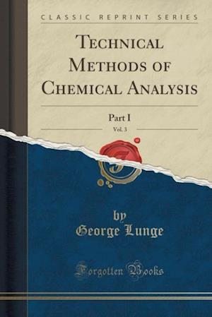 Technical Methods of Chemical Analysis, Vol. 3: Part I (Classic Reprint)