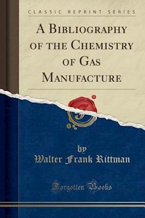 Bog, paperback A Bibliography of the Chemistry of Gas Manufacture (Classic Reprint) af Walter Frank Rittman