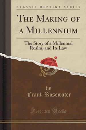 Bog, hæftet The Making of a Millennium: The Story of a Millennial Realm, and Its Law (Classic Reprint) af Frank Rosewater