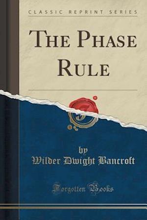 Bog, paperback The Phase Rule (Classic Reprint) af Wilder Dwight Bancroft