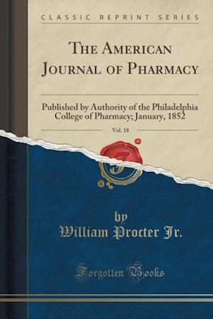Bog, paperback The American Journal of Pharmacy, Vol. 18 af William Procter Jr