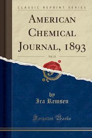 American Chemical Journal, 1893, Vol. 15 (Classic Reprint)