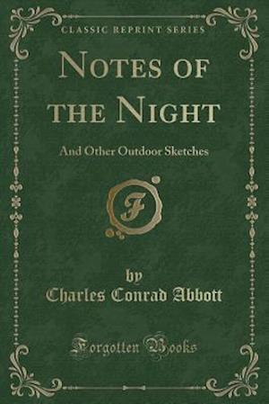 Bog, hæftet Notes of the Night: And Other Outdoor Sketches (Classic Reprint) af Charles Conrad Abbott