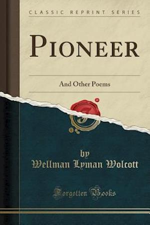 Pioneer: And Other Poems (Classic Reprint)