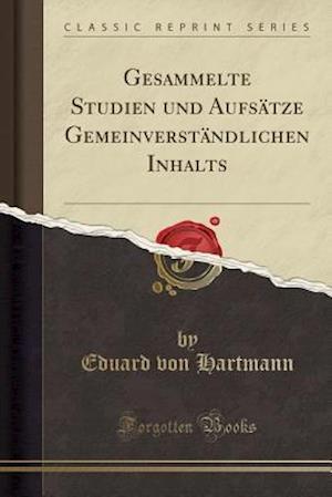 Bog, paperback Gesammelte Studien Und Aufsatze Gemeinverstandlichen Inhalts (Classic Reprint) af Eduard Von Hartmann