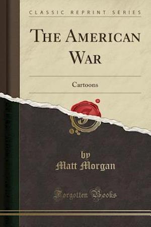 Bog, hæftet The American War: Cartoons (Classic Reprint) af Matt Morgan