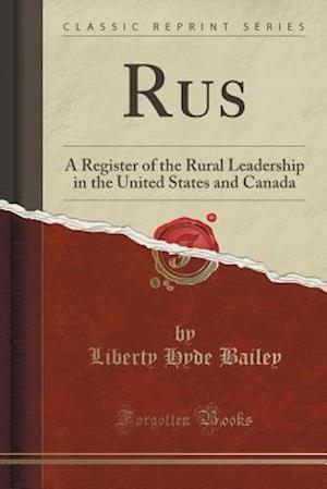 Bog, hæftet Rus: A Register of the Rural Leadership in the United States and Canada (Classic Reprint) af Liberty Hyde Bailey