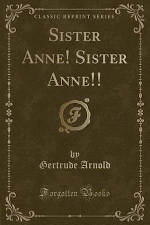 Bog, hæftet Sister Anne! Sister Anne!! (Classic Reprint) af Gertrude Arnold
