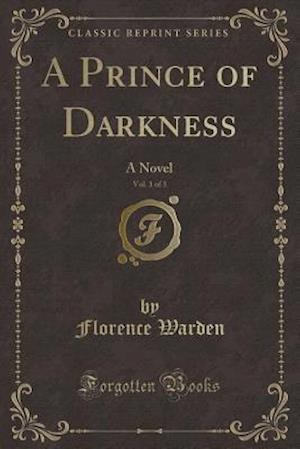Bog, hæftet A Prince of Darkness, Vol. 1 of 3: A Novel (Classic Reprint) af Florence Warden