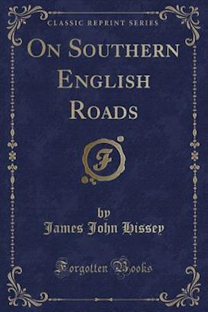 Bog, paperback On Southern English Roads (Classic Reprint) af James John Hissey